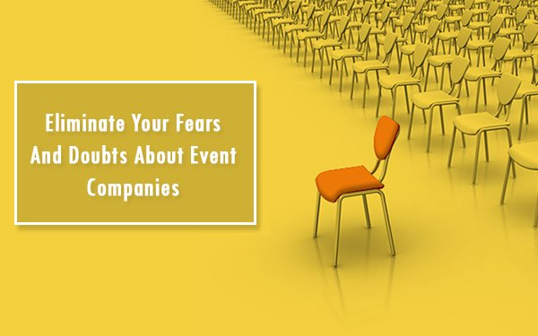 Eliminate Your Fears and Doubts About Event Companies
