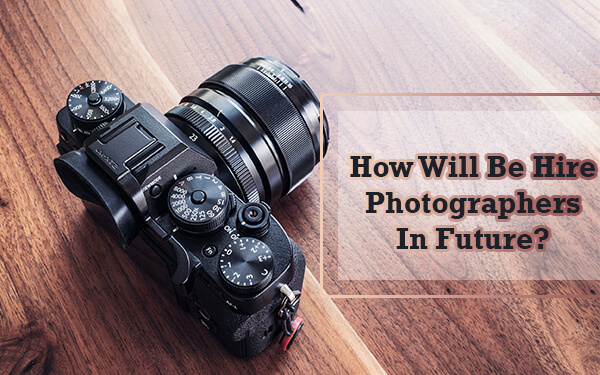 How Will Be Hire Photographer In Future? - ShaadiDukaan