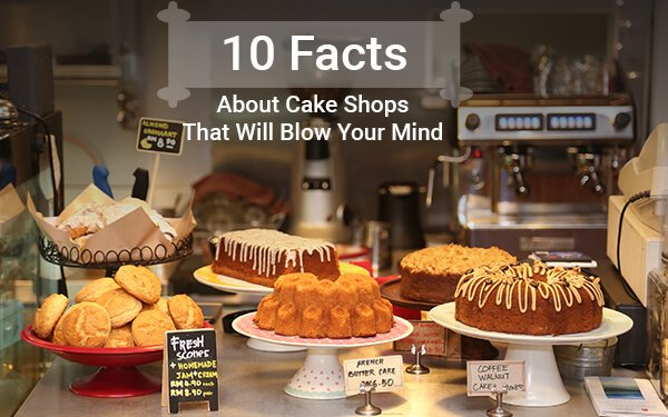 Ten Facts about Cake Shops That Will Blow Your Mind
