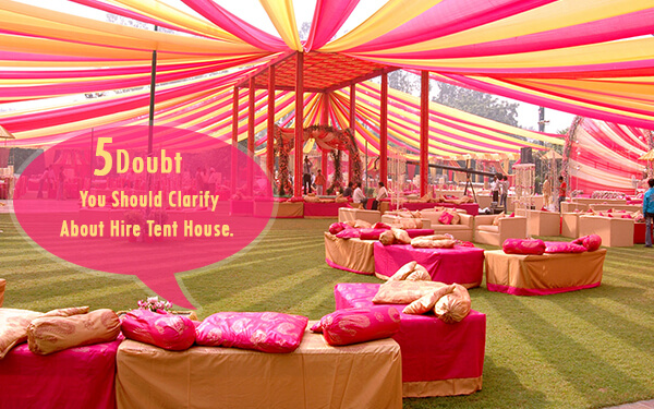 5 Doubts You Should Clarify About Hire Tent House