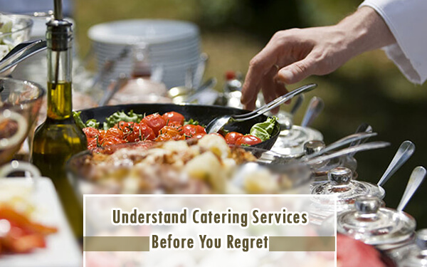 Understand Catering Services Before You Regret
