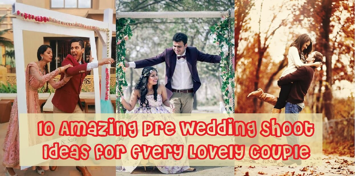 10 Amazing Pre Wedding Shoot Ideas for Every Lovely Couple