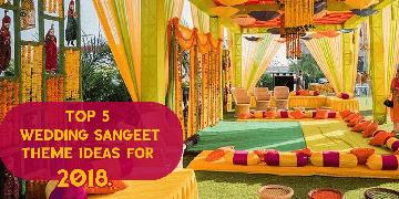 Top 5 wedding sangeet theme ideas for 2018