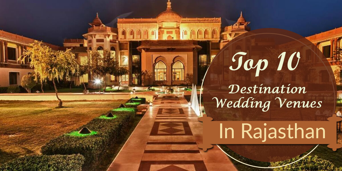 Top 10 Destination Wedding Venues In Rajasthan