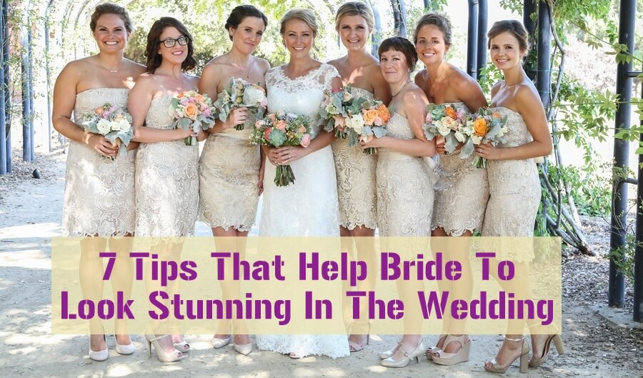 7 Tips That Help Bride To Look Stunning In The Wedding