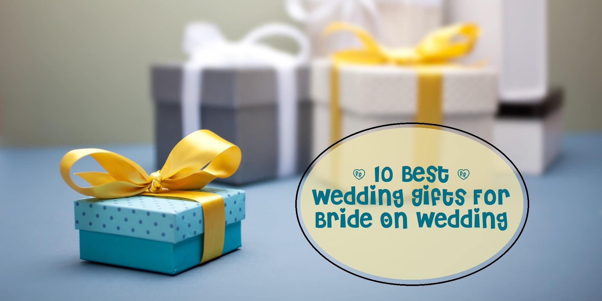 Best Wedding Gifts Ever.10 Best Wedding Gifts For Bride On Wedding Shaadidukaan