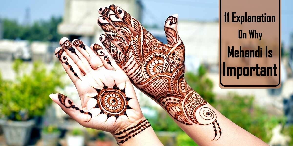 11 Explanations On Why (Mehandi Is Important)