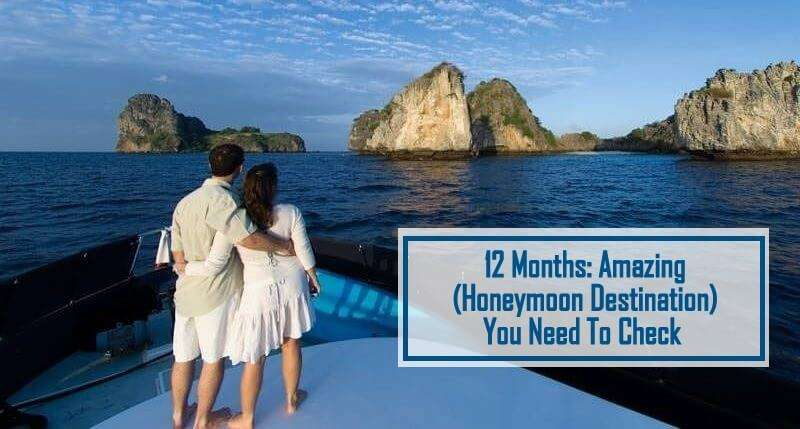 12 Months: Amazing (Honeymoon Destination) You Need To Check