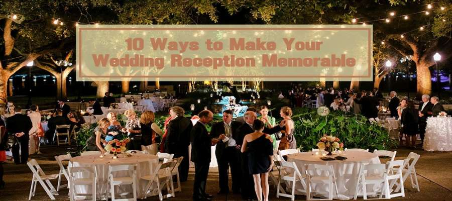 10 Ways To Make Your (Wedding Reception) Memorable