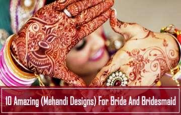 10 Amazing (Mehandi Designs) For Bride And Bridesmaid