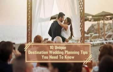 10 Unique Destination Wedding Planning Tips You Need To Know