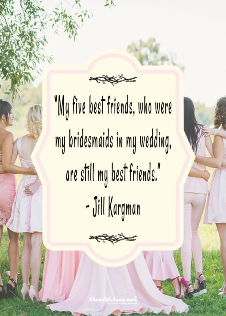 40+ Splendid Bridesmaids Quotes To Soon-To-Be-Bride