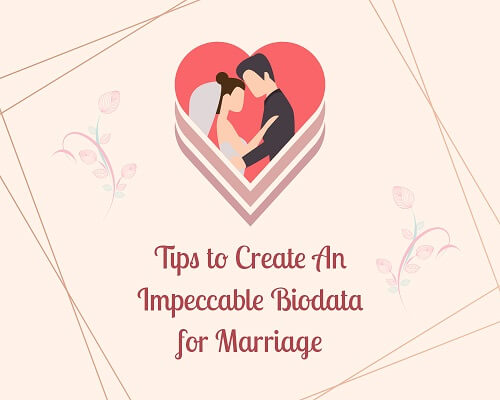 Crucial Tips to Create An Impeccable Biodata for Marriage