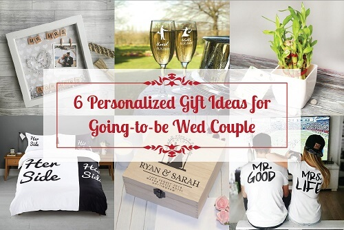 6 Unforgettable Personalized Gift Ideas for Going-to-be Wed Couple
