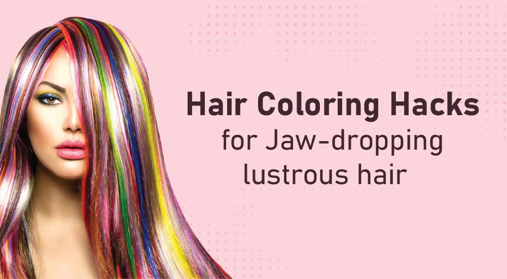 9 At-Home Hair Coloring Hacks for Jaw-Dropping Lustrous Hair