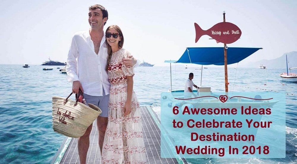 6 Awesome Ideas to Celebrate Your Destination Wedding In 2018