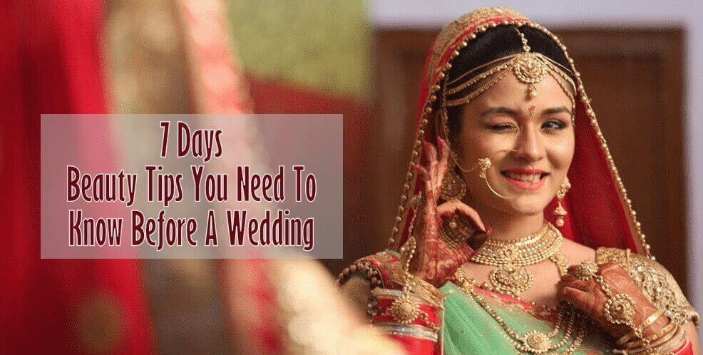 7 Days Beauty Tips You Need To Know Before A Wedding
